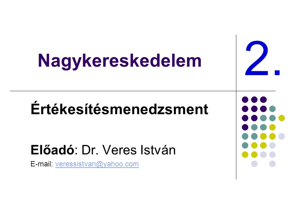 Nagykereskedelem Értékesítésmenedzsment Előadó: Dr.
