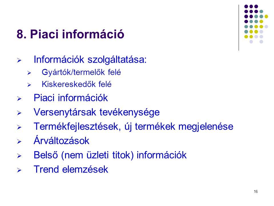16 8. Piaci információ  Információk szolgáltatása:  Gyártók/termelők felé  Kiskereskedők felé  Piaci információk  Versenytársak tevékenysége  Te