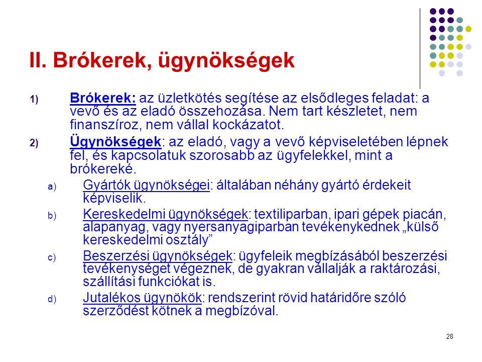 28 II. Brókerek, ügynökségek 1) Brókerek: az üzletkötés segítése az elsődleges feladat: a vevő és az eladó összehozása. Nem tart készletet, nem finans