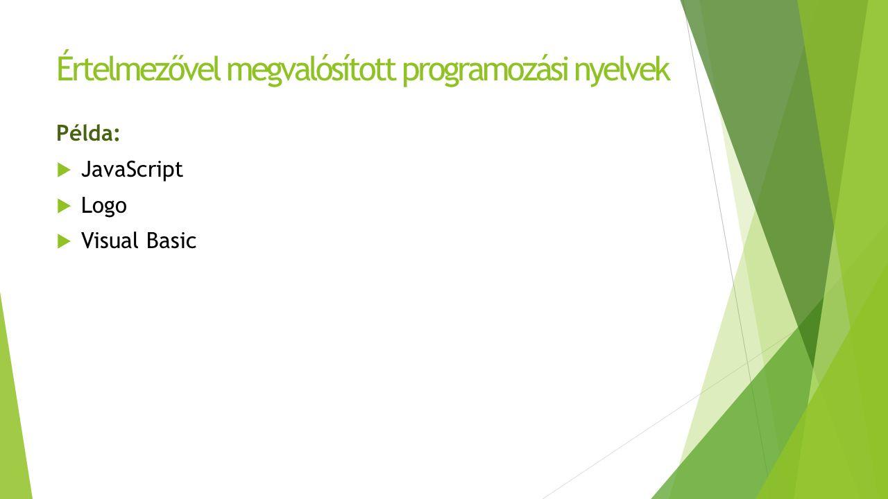 Értelmezővel megvalósított programozási nyelvek Példa:  JavaScript  Logo  Visual Basic