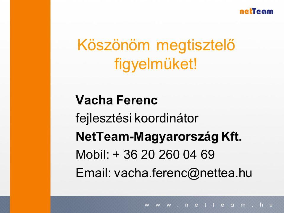 Köszönöm megtisztelő figyelmüket. Vacha Ferenc fejlesztési koordinátor NetTeam-Magyarország Kft.