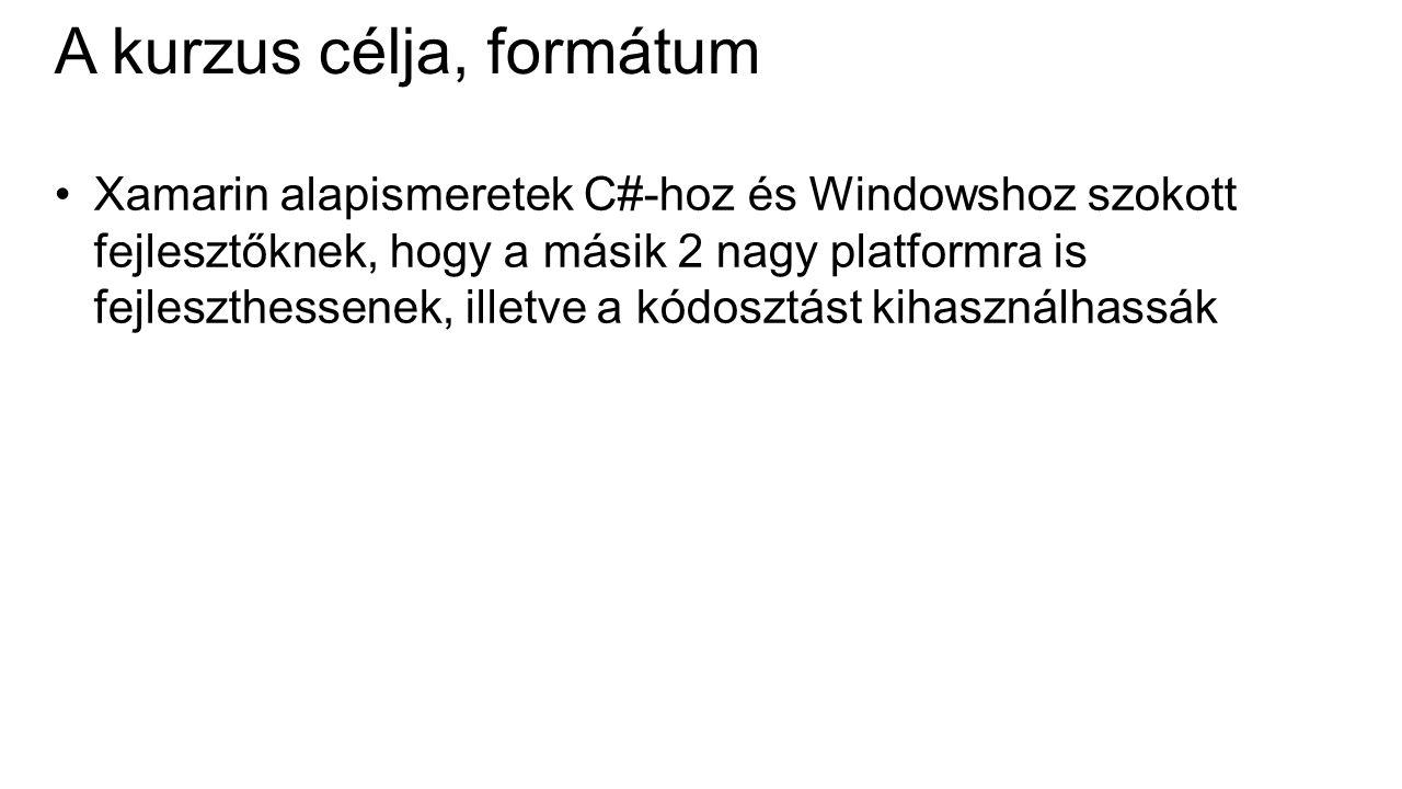 A kurzus célja, formátum Xamarin alapismeretek C#-hoz és Windowshoz szokott fejlesztőknek, hogy a másik 2 nagy platformra is fejleszthessenek, illetve a kódosztást kihasználhassák
