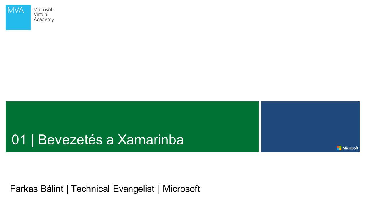 01 | Bevezetés a Xamarinba Farkas Bálint | Technical Evangelist | Microsoft