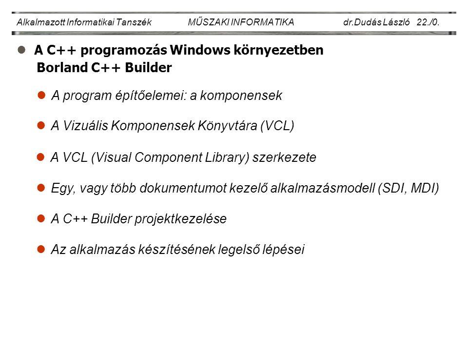 lA C++ programozás Windows környezetben Alkalmazott Informatikai Tanszék MŰSZAKI INFORMATIKA dr.Dudás László 22./0.