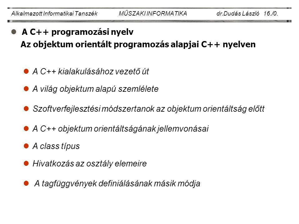 lA C++ programozási nyelv Alkalmazott Informatikai Tanszék MŰSZAKI INFORMATIKA dr.Dudás László 16./0. lA világ objektum alapú szemlélete lSzoftverfejl