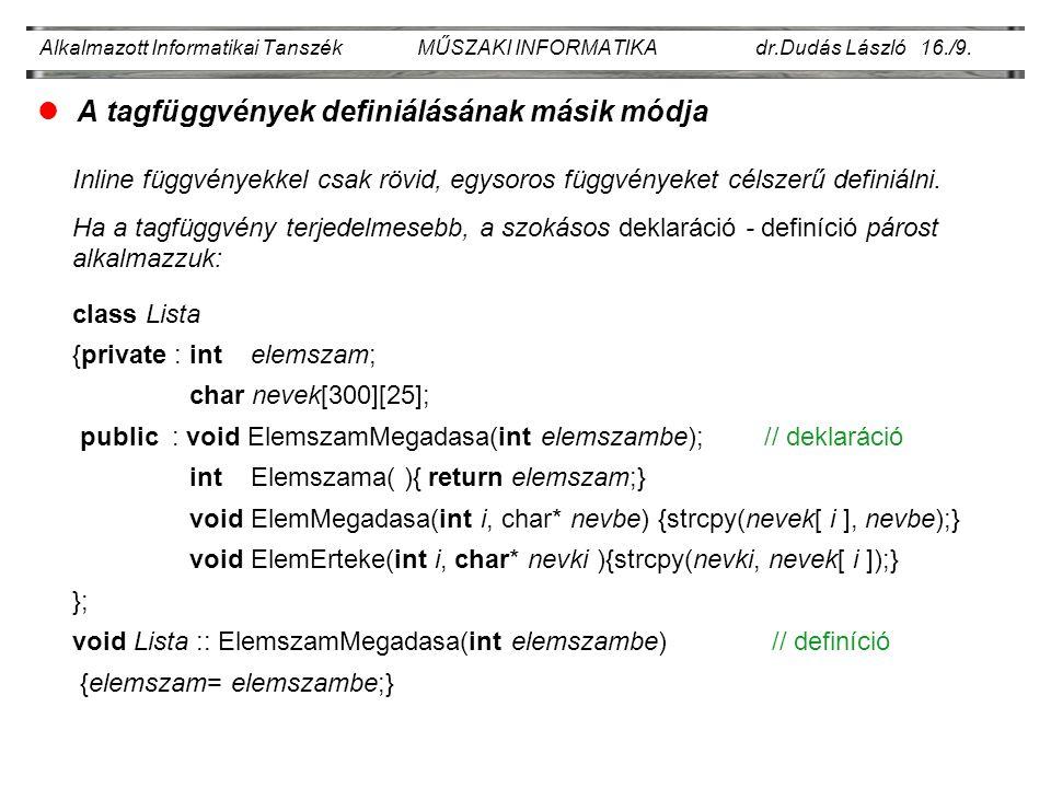 Alkalmazott Informatikai Tanszék MŰSZAKI INFORMATIKA dr.Dudás László 16./9. lA tagfüggvények definiálásának másik módja Inline függvényekkel csak rövi