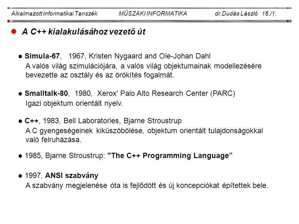 Alkalmazott Informatikai Tanszék MŰSZAKI INFORMATIKA dr.Dudás László 16./1. lA C++ kialakulásához vezető út Simula-67, 1967, Kristen Nygaard and Ole-J