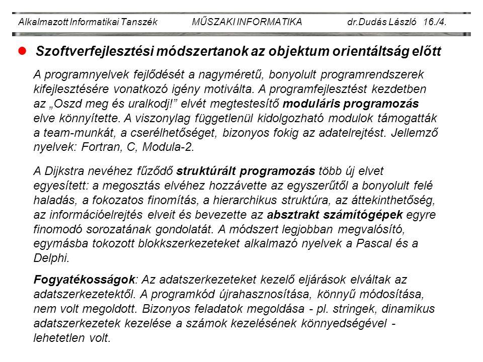 Alkalmazott Informatikai Tanszék MŰSZAKI INFORMATIKA dr.Dudás László 16./4. lSzoftverfejlesztési módszertanok az objektum orientáltság előtt A program
