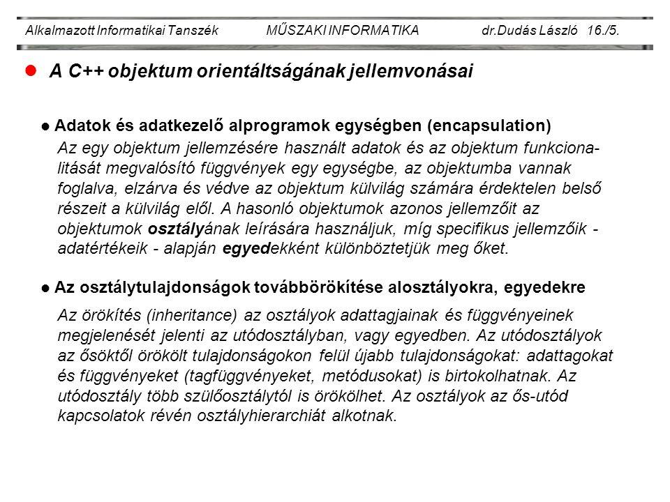 Alkalmazott Informatikai Tanszék MŰSZAKI INFORMATIKA dr.Dudás László 16./5. lA C++ objektum orientáltságának jellemvonásai Adatok és adatkezelő alprog