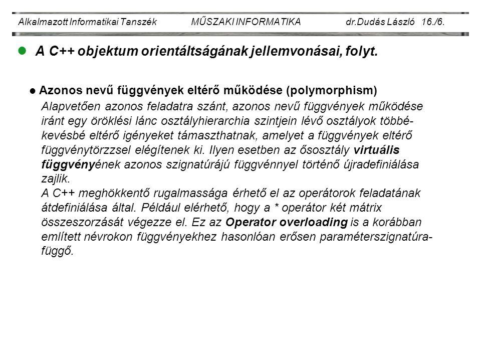Alkalmazott Informatikai Tanszék MŰSZAKI INFORMATIKA dr.Dudás László 16./6. lA C++ objektum orientáltságának jellemvonásai, folyt. Azonos nevű függvén