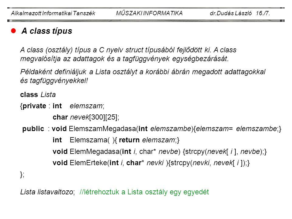 Alkalmazott Informatikai Tanszék MŰSZAKI INFORMATIKA dr.Dudás László 16./7. lA class típus A class (osztály) típus a C nyelv struct típusából fejlődöt