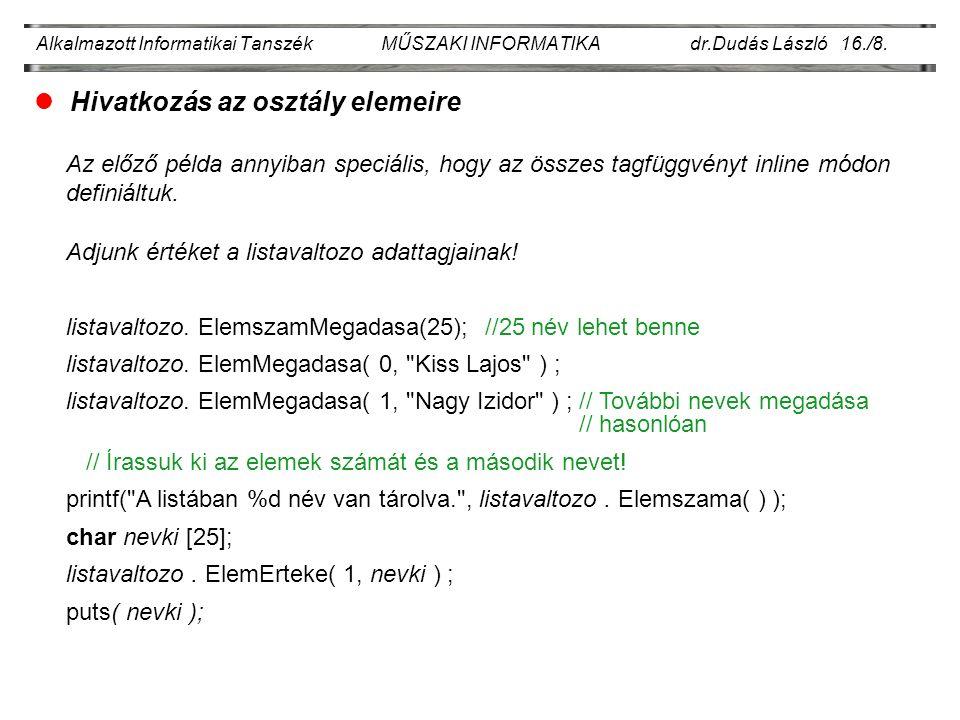 Alkalmazott Informatikai Tanszék MŰSZAKI INFORMATIKA dr.Dudás László 16./8. lHivatkozás az osztály elemeire Az előző példa annyiban speciális, hogy az