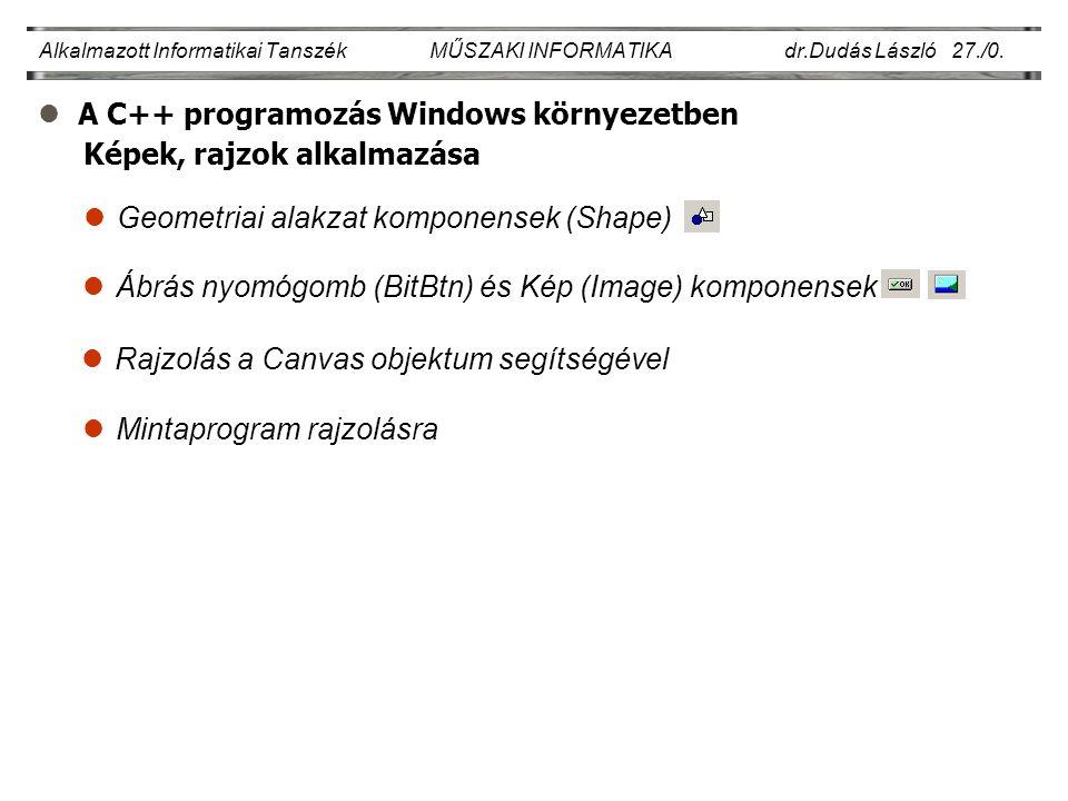 lA C++ programozás Windows környezetben Alkalmazott Informatikai Tanszék MŰSZAKI INFORMATIKA dr.Dudás László 27./0.
