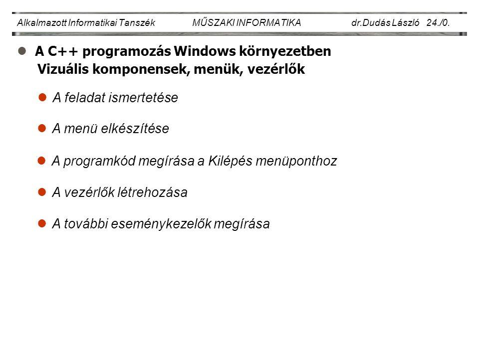 lA C++ programozás Windows környezetben Alkalmazott Informatikai Tanszék MŰSZAKI INFORMATIKA dr.Dudás László 24./0. lA menü elkészítése lA programkód