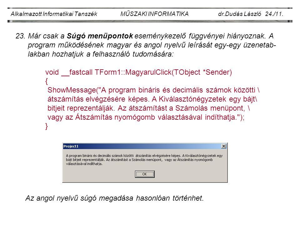 Alkalmazott Informatikai Tanszék MŰSZAKI INFORMATIKA dr.Dudás László 24./11. 23. Már csak a Súgó menüpontok eseménykezelő függvényei hiányoznak. A pro