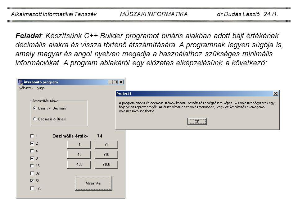 Alkalmazott Informatikai Tanszék MŰSZAKI INFORMATIKA dr.Dudás László 24./1. Feladat: Készítsünk C++ Builder programot bináris alakban adott bájt érték