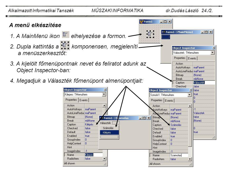 Alkalmazott Informatikai Tanszék MŰSZAKI INFORMATIKA dr.Dudás László 24./2. A menü elkészítése 1. A MainMenü ikon elhelyezése a formon. 2. Dupla katti