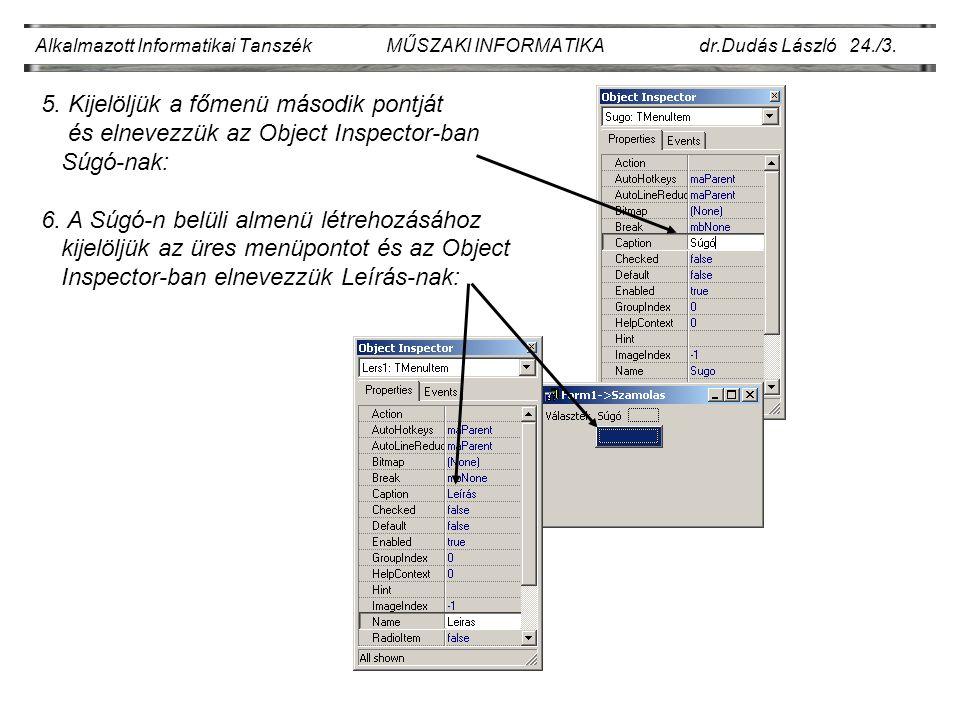 Alkalmazott Informatikai Tanszék MŰSZAKI INFORMATIKA dr.Dudás László 24./3. 5. Kijelöljük a főmenü második pontját és elnevezzük az Object Inspector-b