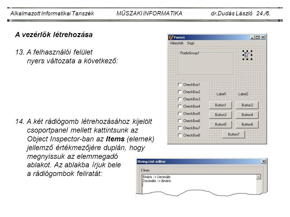 Alkalmazott Informatikai Tanszék MŰSZAKI INFORMATIKA dr.Dudás László 24./6. A vezérlők létrehozása 13. A felhasználói felület nyers változata a követk