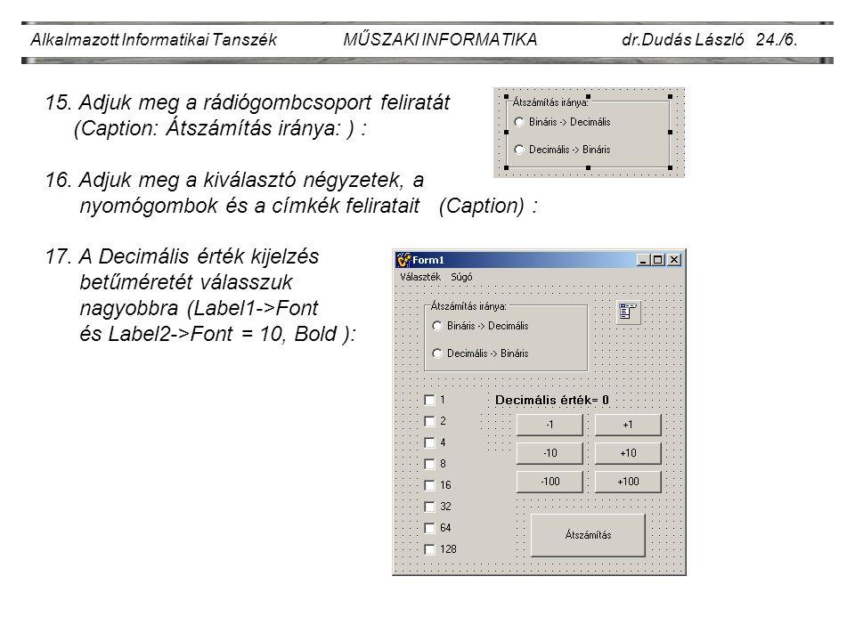 Alkalmazott Informatikai Tanszék MŰSZAKI INFORMATIKA dr.Dudás László 24./6. 15. Adjuk meg a rádiógombcsoport feliratát (Caption: Átszámítás iránya: )