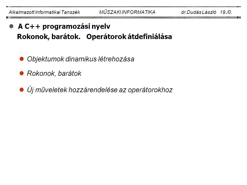lA C++ programozási nyelv Alkalmazott Informatikai Tanszék MŰSZAKI INFORMATIKA dr.Dudás László 19./0.