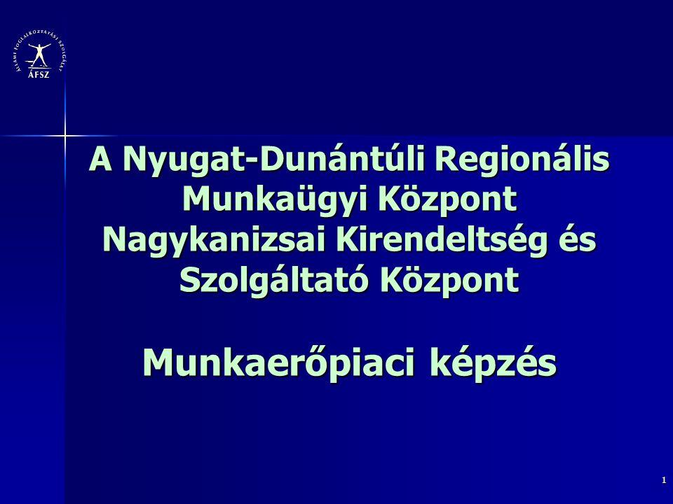 1 A Nyugat-Dunántúli Regionális Munkaügyi Központ Nagykanizsai Kirendeltség és Szolgáltató Központ Munkaerőpiaci képzés