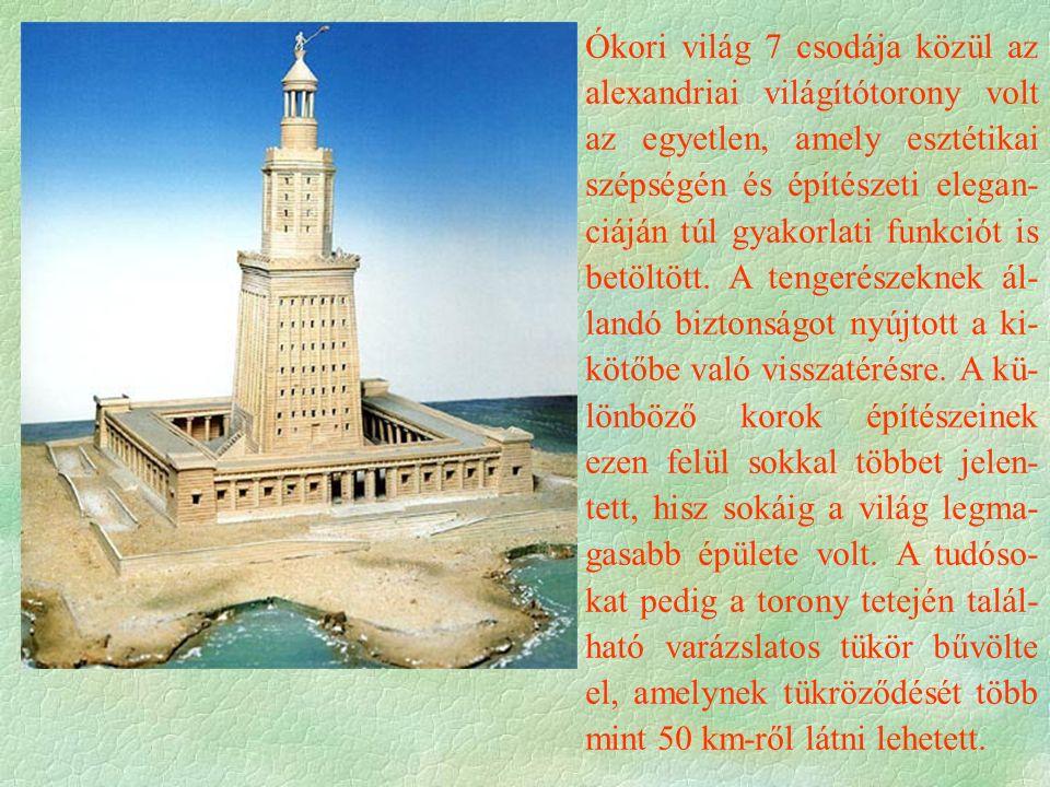 Ókori világ 7 csodája közül az alexandriai világítótorony volt az egyetlen, amely esztétikai szépségén és építészeti elegan- ciáján túl gyakorlati funkciót is betöltött.
