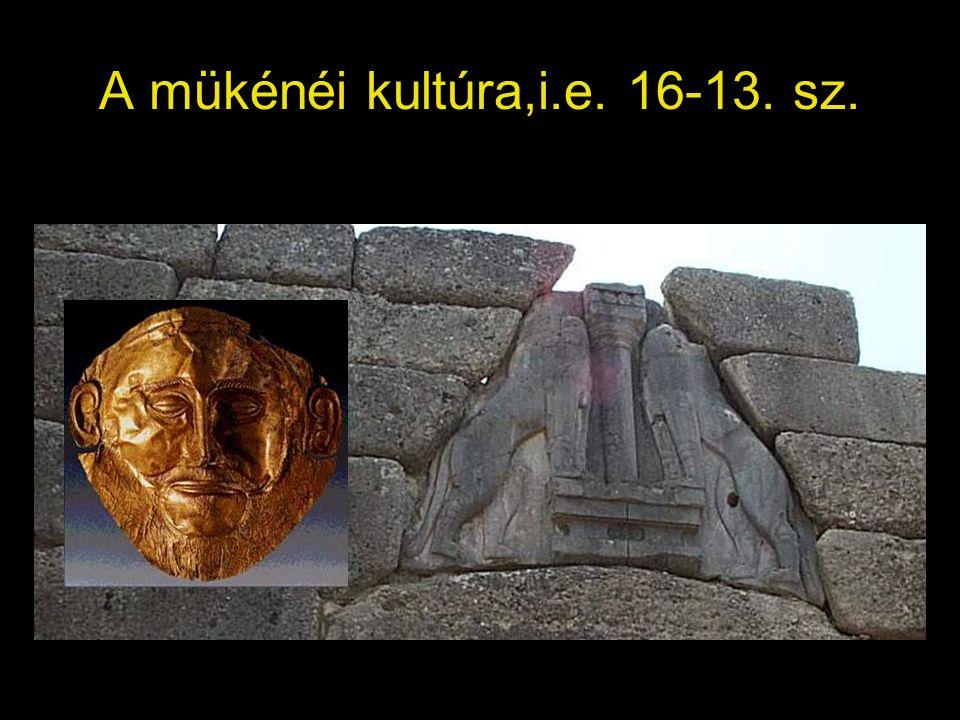 A mükénéi kultúra,i.e. 16-13. sz.