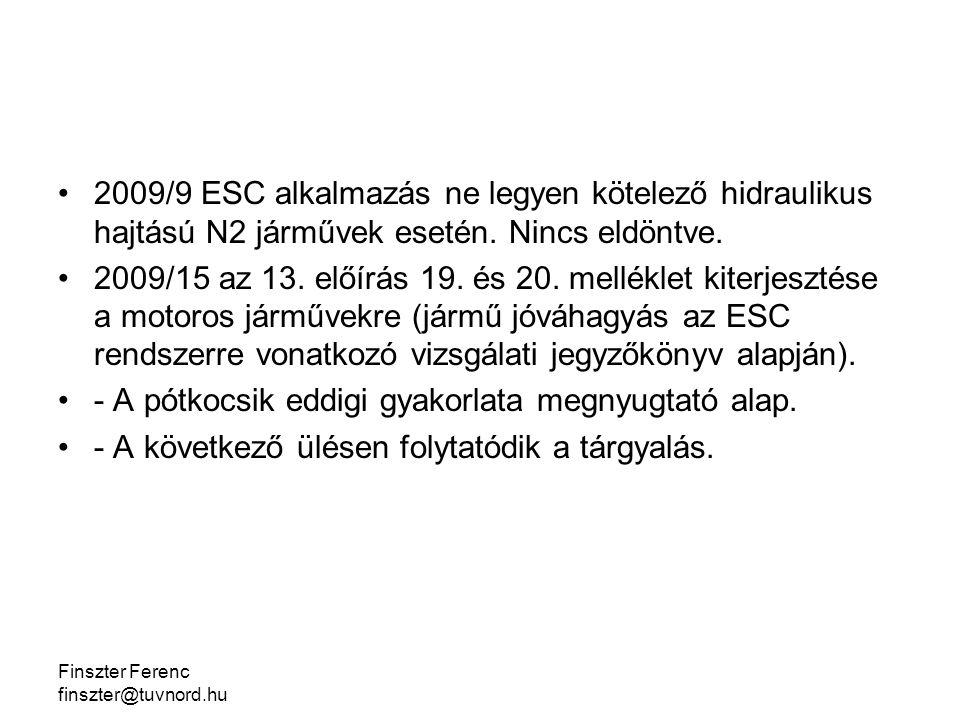 Finszter Ferenc finszter@tuvnord.hu 2009/9 ESC alkalmazás ne legyen kötelező hidraulikus hajtású N2 járművek esetén.