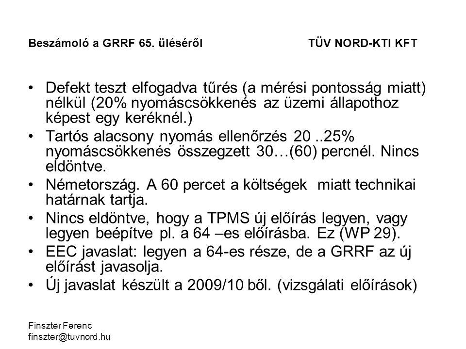 Finszter Ferenc finszter@tuvnord.hu Defekt teszt elfogadva tűrés (a mérési pontosság miatt) nélkül (20% nyomáscsökkenés az üzemi állapothoz képest egy keréknél.) Tartós alacsony nyomás ellenőrzés 20..25% nyomáscsökkenés összegzett 30…(60) percnél.