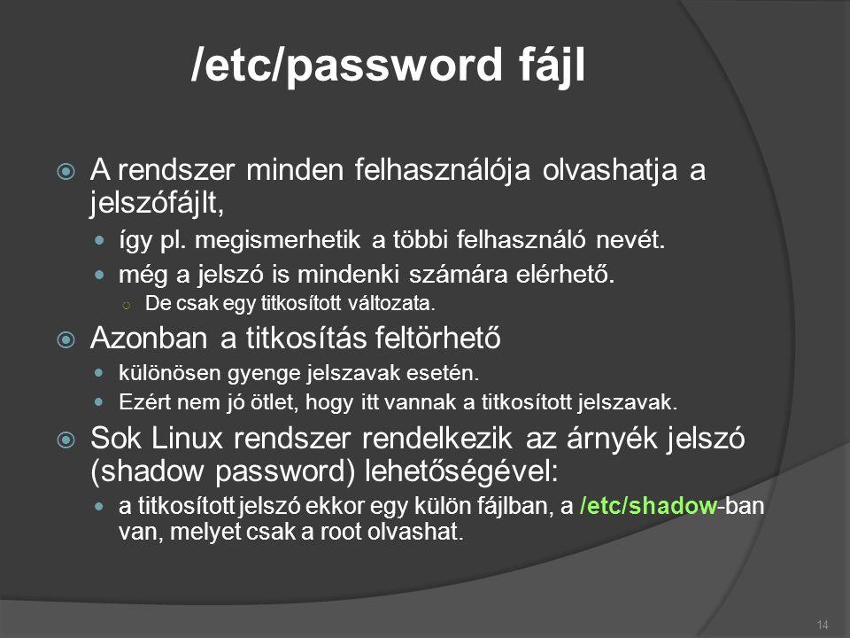  A rendszer minden felhasználója olvashatja a jelszófájlt, így pl.
