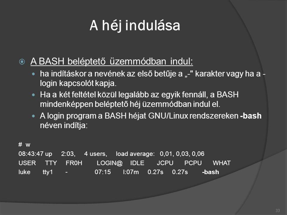 """A héj indulása  A BASH beléptető üzemmódban indul: ha indításkor a nevének az első betűje a """"- karakter vagy ha a - login kapcsolót kapja."""