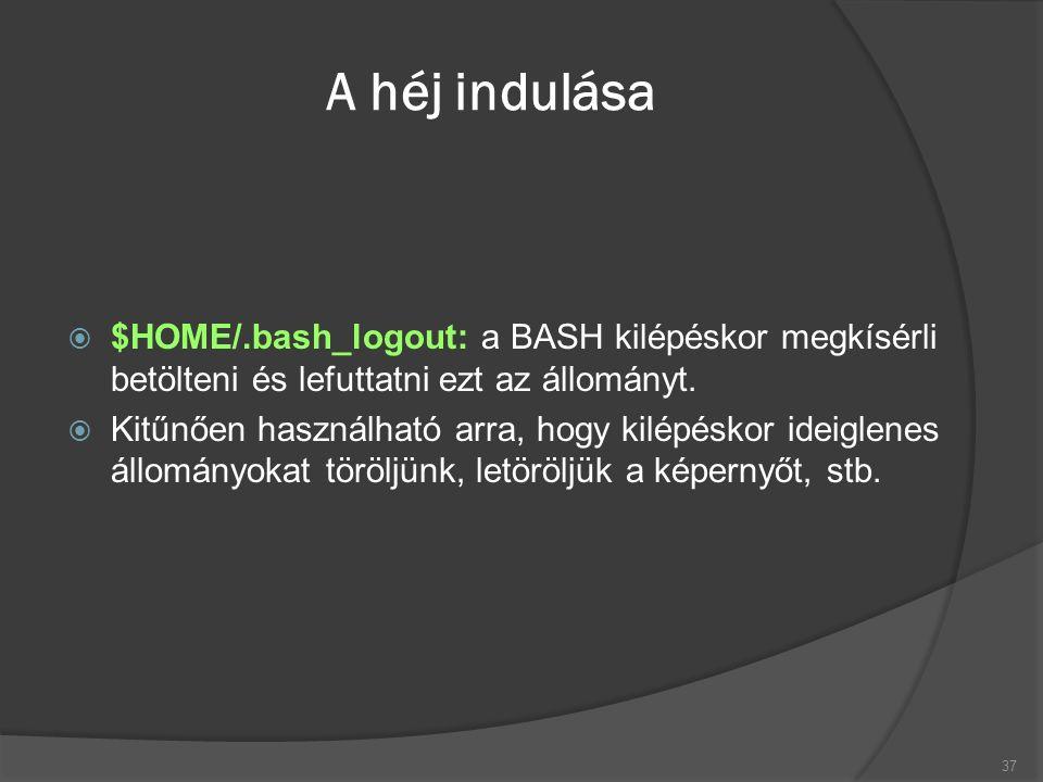 A héj indulása  $HOME/.bash_logout: a BASH kilépéskor megkísérli betölteni és lefuttatni ezt az állományt.