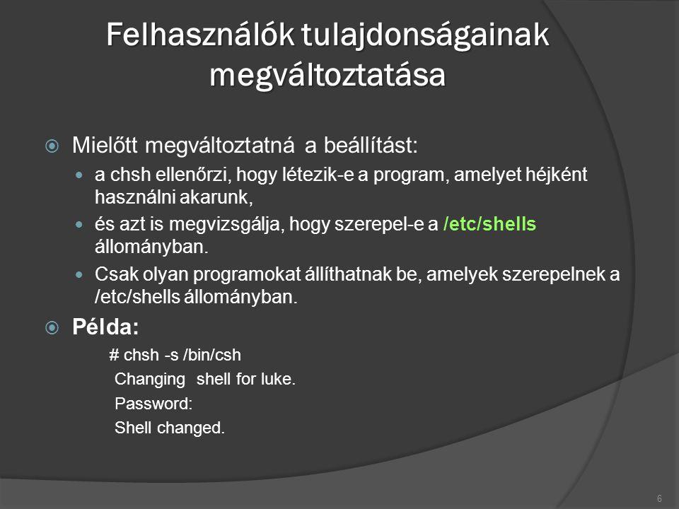 Felhasználók tulajdonságainak megváltoztatása  Mielőtt megváltoztatná a beállítást: a chsh ellenőrzi, hogy létezik-e a program, amelyet héjként használni akarunk, és azt is megvizsgálja, hogy szerepel-e a /etc/shells állományban.