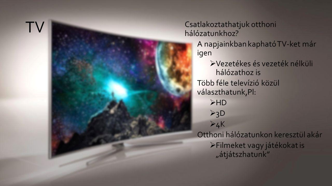TV Csatlakoztathatjuk otthoni hálózatunkhoz.