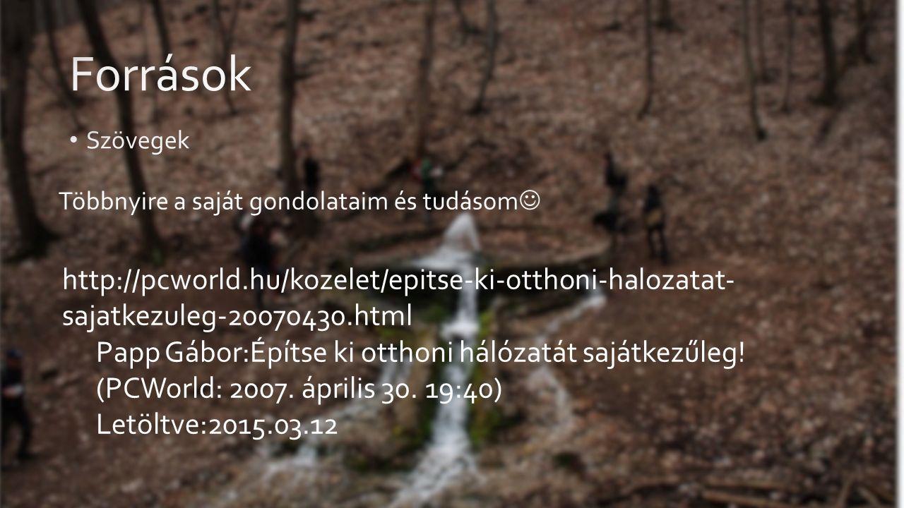 Többnyire a saját gondolataim és tudásom http://pcworld.hu/kozelet/epitse-ki-otthoni-halozatat- sajatkezuleg-20070430.html Papp Gábor:Építse ki otthoni hálózatát sajátkezűleg.