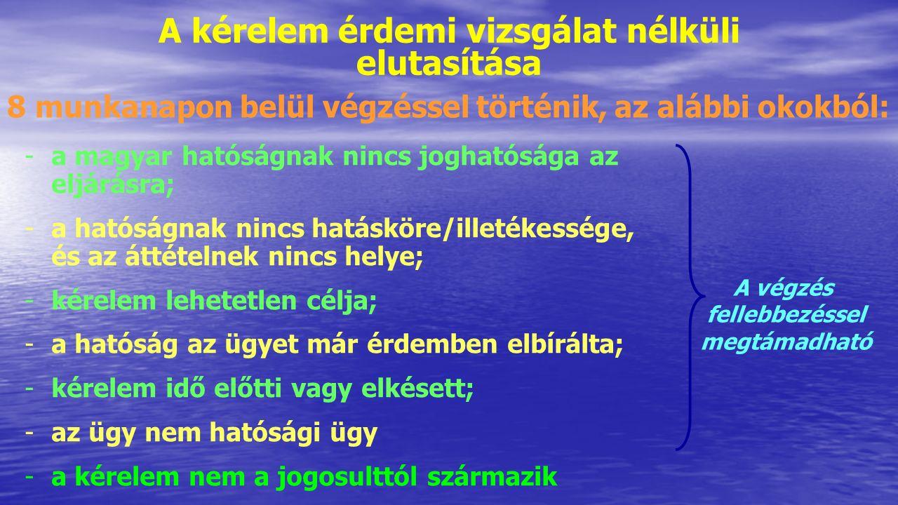 8 munkanapon belül végzéssel történik, az alábbi okokból: -a magyar hatóságnak nincs joghatósága az eljárásra; -a hatóságnak nincs hatásköre/illetékes