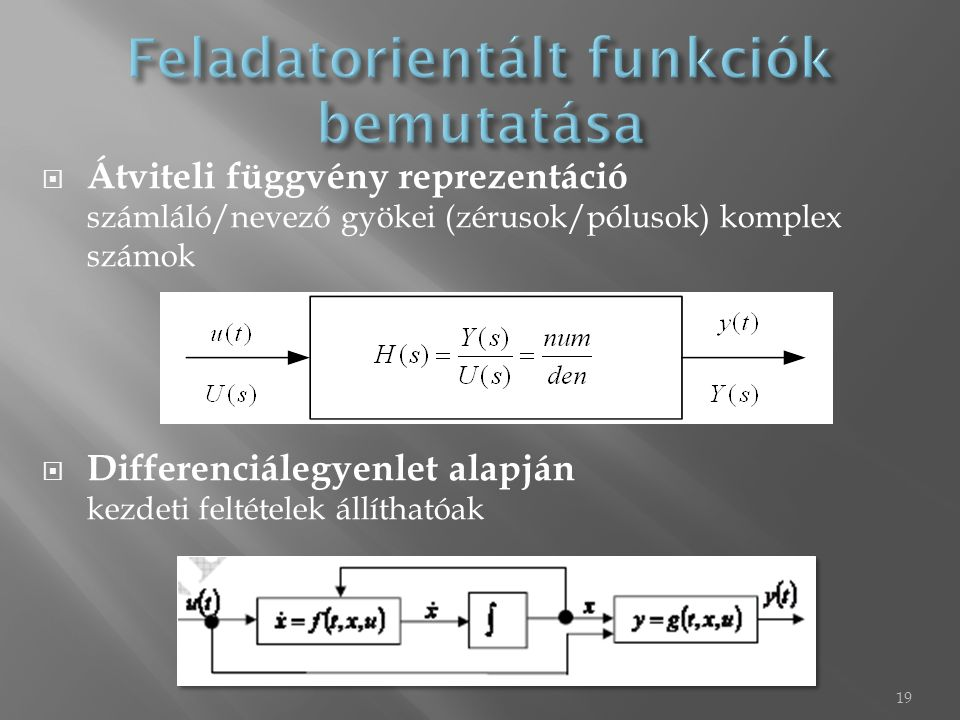  Átviteli függvény reprezentáció számláló/nevező gyökei (zérusok/pólusok) komplex számok  Differenciálegyenlet alapján kezdeti feltételek állíthatóa