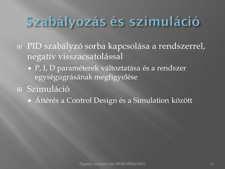  PID szabályzó sorba kapcsolása a rendszerrel, negatív visszacsatolással  P, I, D paraméterek változtatása és a rendszer egységugrásának megfigyelés