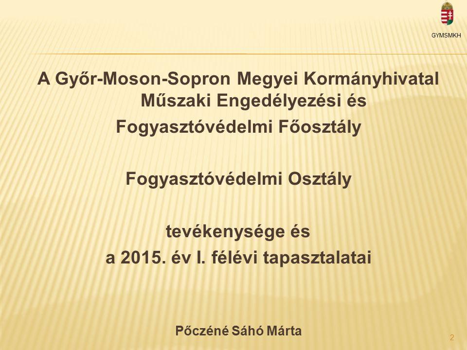 A Győr-Moson-Sopron Megyei Kormányhivatal Műszaki Engedélyezési és Fogyasztóvédelmi Főosztály Fogyasztóvédelmi Osztály tevékenysége és a 2015.