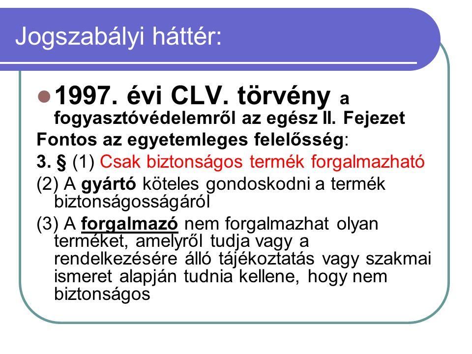 Jogszabályi háttér: 1997. évi CLV. törvény a fogyasztóvédelemről az egész II.