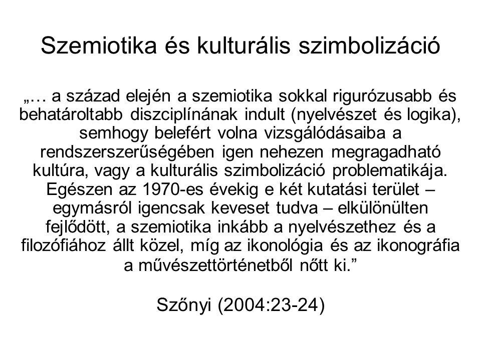"""Szemiotika és kulturális szimbolizáció """"… a század elején a szemiotika sokkal rigurózusabb és behatároltabb diszciplínának indult (nyelvészet és logika), semhogy belefért volna vizsgálódásaiba a rendszerszerűségében igen nehezen megragadható kultúra, vagy a kulturális szimbolizáció problematikája."""