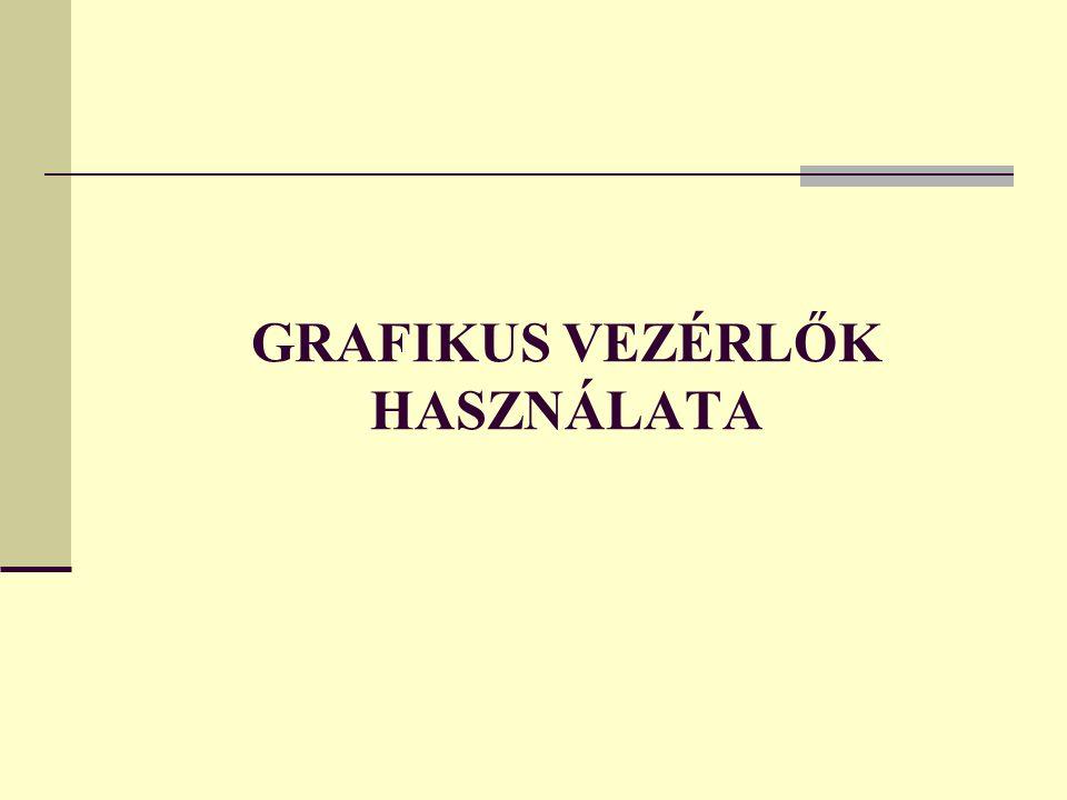 GRAFIKUS VEZÉRLŐK HASZNÁLATA