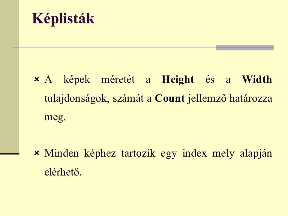 Képlisták  A képek méretét a Height és a Width tulajdonságok, számát a Count jellemző határozza meg.  Minden képhez tartozik egy index mely alapján