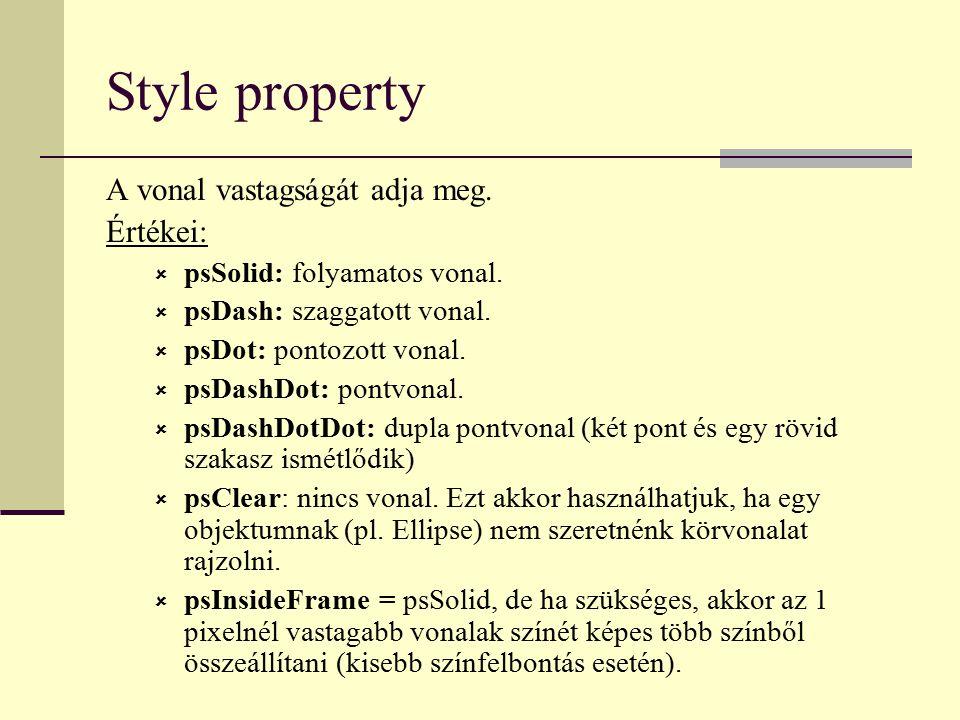 Style property A vonal vastagságát adja meg. Értékei:  psSolid: folyamatos vonal.  psDash: szaggatott vonal.  psDot: pontozott vonal.  psDashDot: