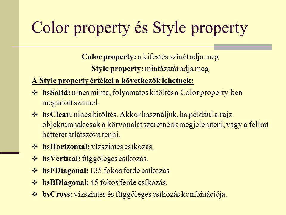 Color property és Style property Color property: a kifestés színét adja meg Style property: mintázatát adja meg A Style property értékei a következők lehetnek: bbsSolid: nincs minta, folyamatos kitöltés a Color property-ben megadott színnel.