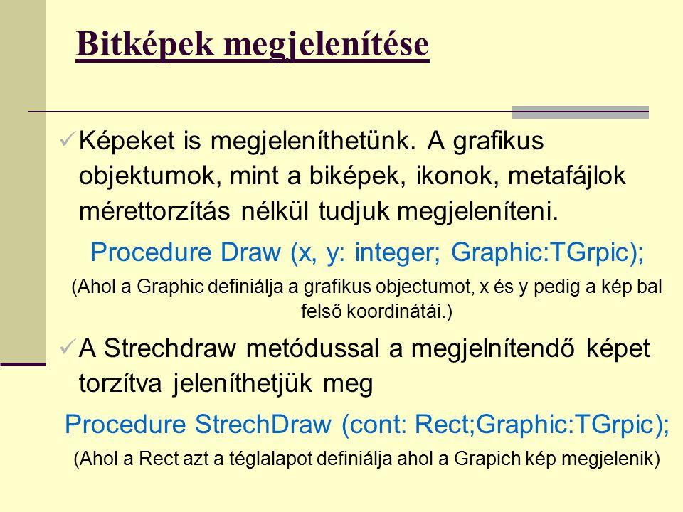 Bitképek megjelenítése Képeket is megjeleníthetünk. A grafikus objektumok, mint a biképek, ikonok, metafájlok mérettorzítás nélkül tudjuk megjeleníten