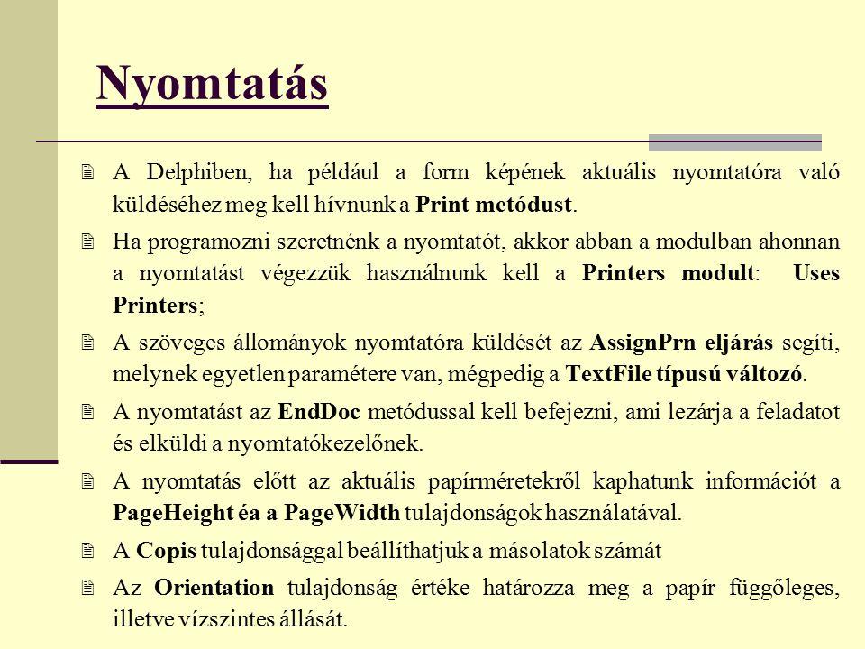 Nyomtatás  A Delphiben, ha például a form képének aktuális nyomtatóra való küldéséhez meg kell hívnunk a Print metódust.  Ha programozni szeretnénk
