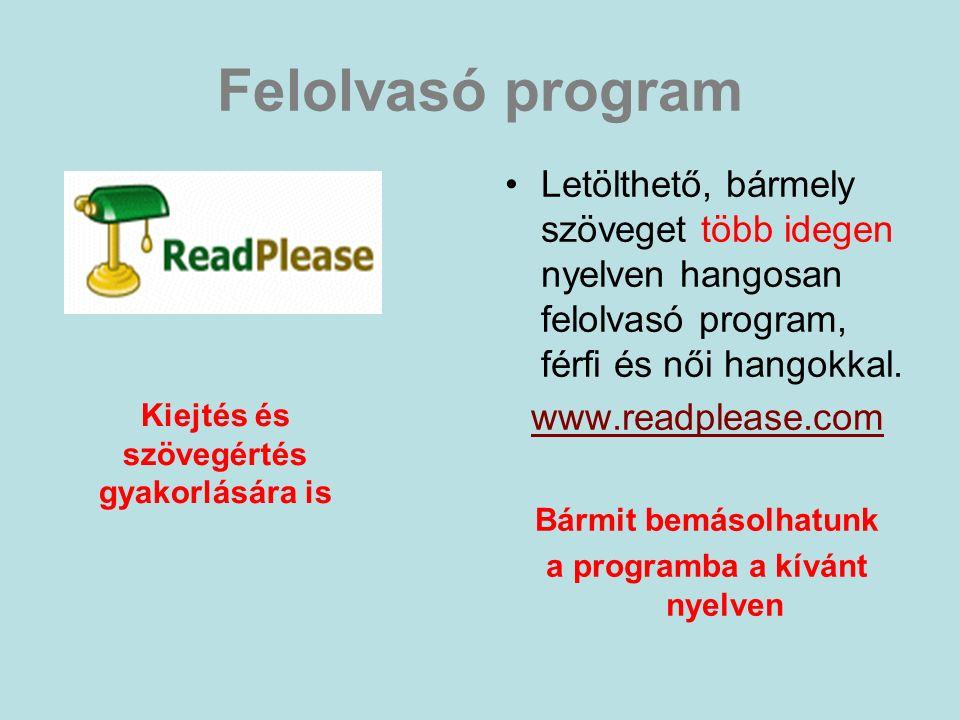 Felolvasó program Letölthető, bármely szöveget több idegen nyelven hangosan felolvasó program, férfi és női hangokkal. www.readplease.com Bármit bemás