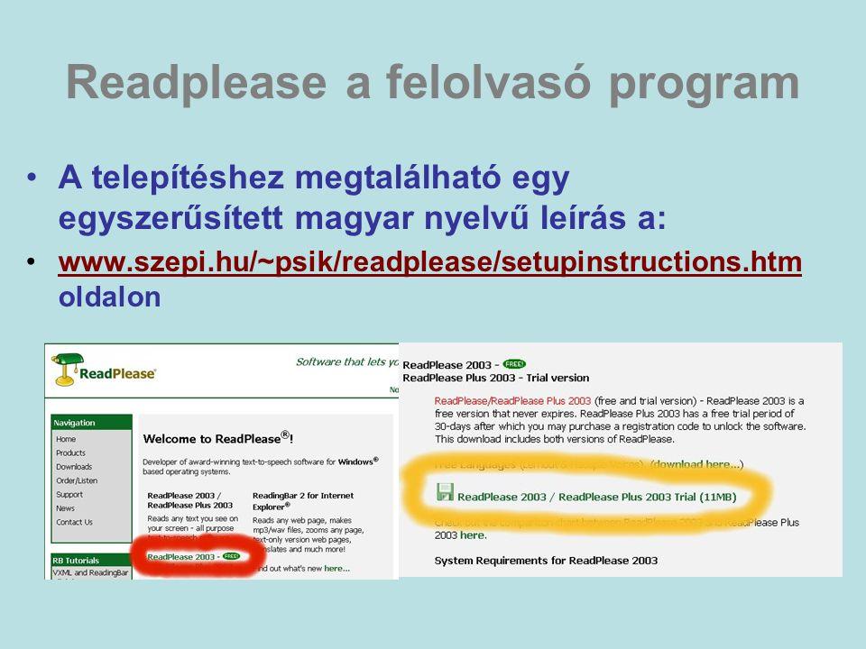 Readplease a felolvasó program A telepítéshez megtalálható egy egyszerűsített magyar nyelvű leírás a: www.szepi.hu/~psik/readplease/setupinstructions.htm oldalonwww.szepi.hu/~psik/readplease/setupinstructions.htm